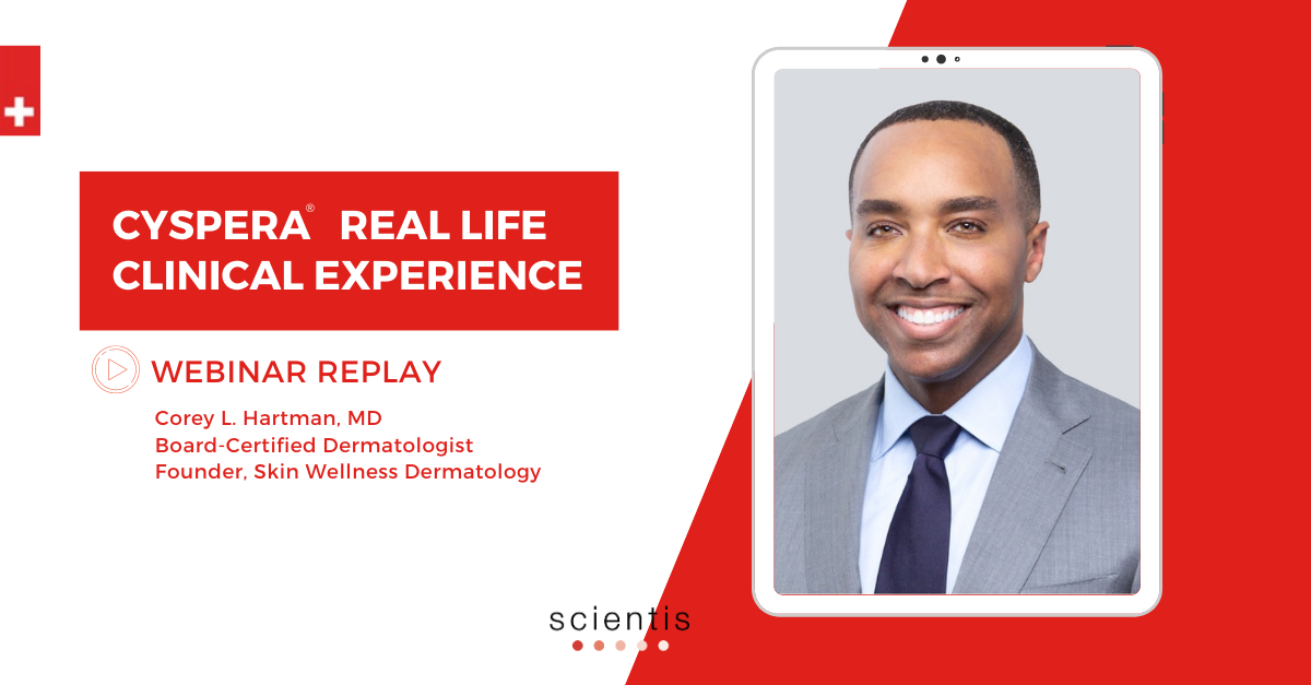Webinar Replay: Real Life Clinical Experience with Corey L. Hartman, MD Board-Certified Dermatologist Founder, Skin Wellness Dermatology